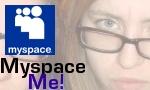 Myspace me!